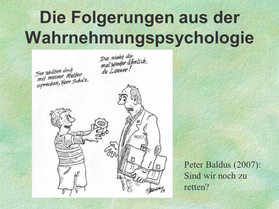 Die Folgerungen aus der Wahrnehmungspsychologie Peter Baldus (2007): Sind wir noch zu retten?