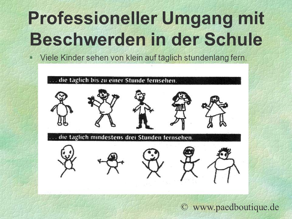 §Viele Kinder sehen von klein auf täglich stundenlang fern. © www.paedboutique.de Professioneller Umgang mit Beschwerden in der Schule