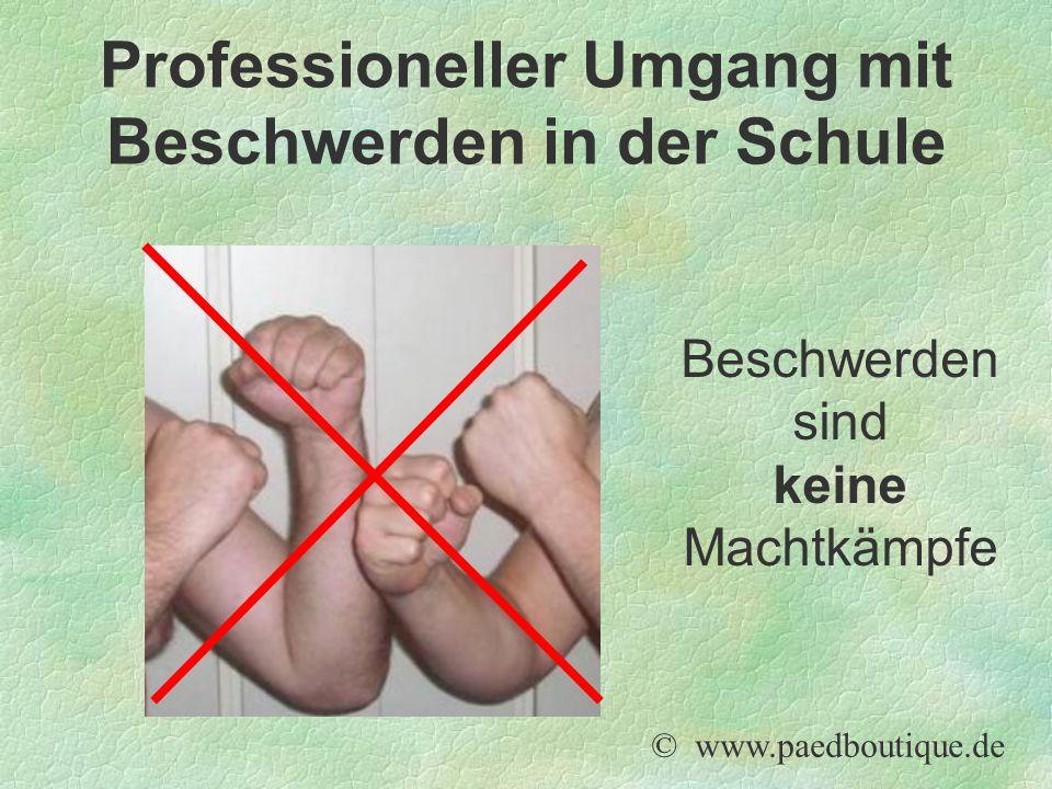 Beschwerden sind keine Machtkämpfe © www.paedboutique.de Professioneller Umgang mit Beschwerden in der Schule
