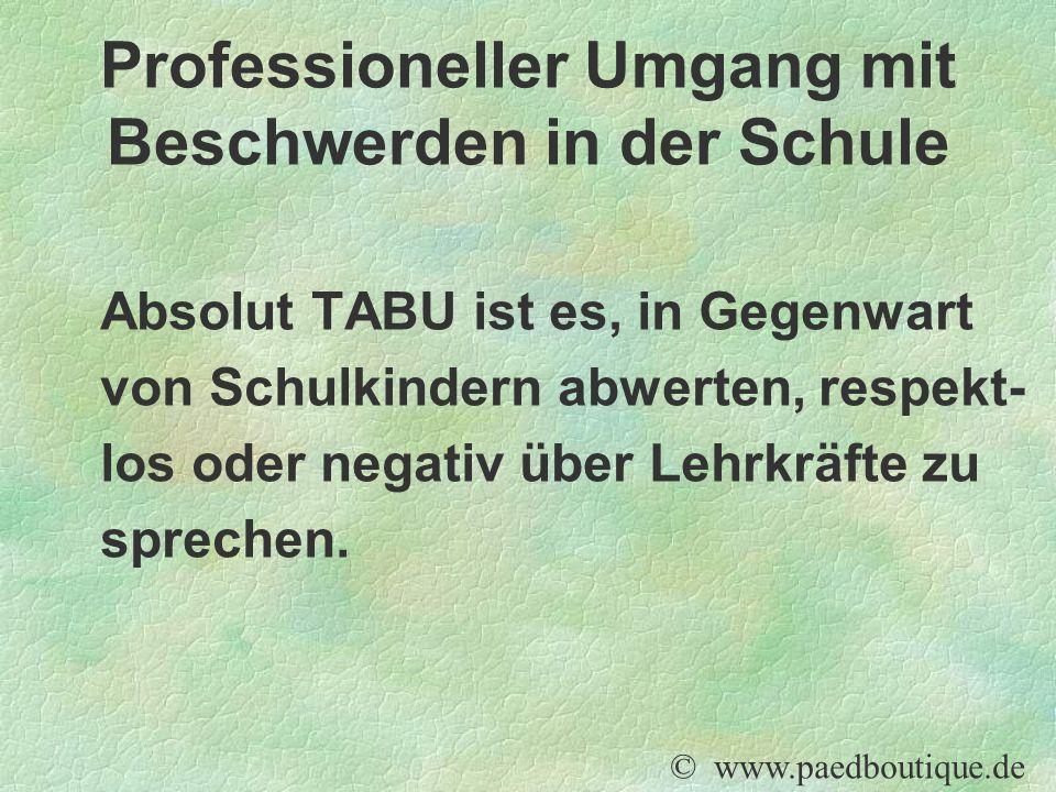 Absolut TABU ist es, in Gegenwart von Schulkindern abwerten, respekt- los oder negativ über Lehrkräfte zu sprechen. © www.paedboutique.de Professionel