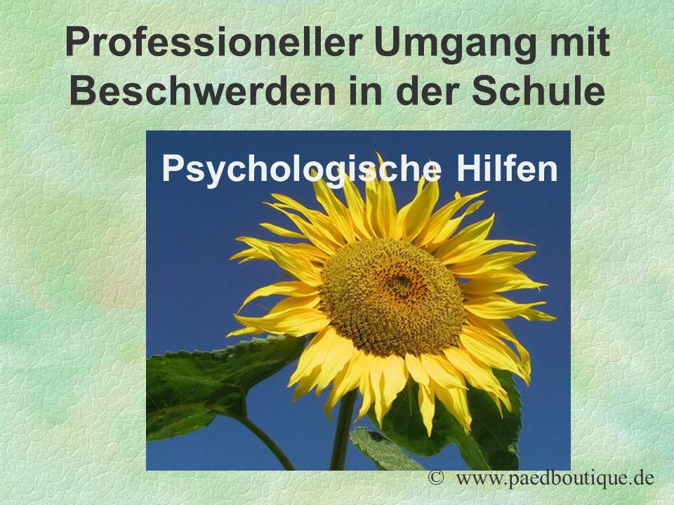 Psychologische Hilfen © www.paedboutique.de Professioneller Umgang mit Beschwerden in der Schule