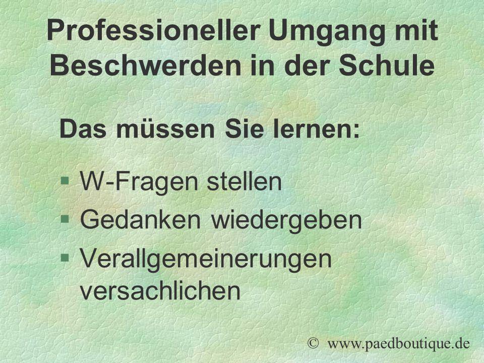 Das müssen Sie lernen: §W-Fragen stellen §Gedanken wiedergeben §Verallgemeinerungen versachlichen © www.paedboutique.de Professioneller Umgang mit Bes