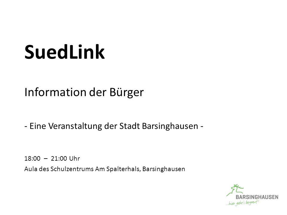 SuedLink Information der Bürger - Eine Veranstaltung der Stadt Barsinghausen - 18:00 – 21:00 Uhr Aula des Schulzentrums Am Spalterhals, Barsinghausen
