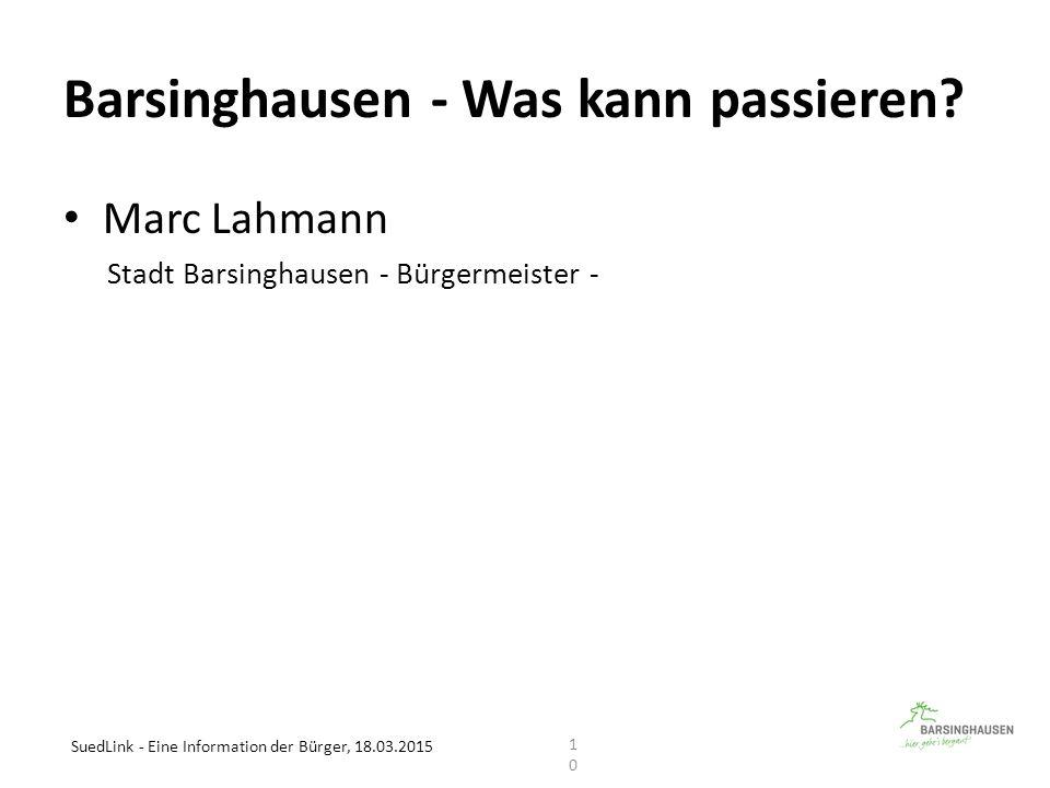 Barsinghausen - Was kann passieren? Marc Lahmann Stadt Barsinghausen - Bürgermeister - SuedLink - Eine Information der Bürger, 18.03.2015 10