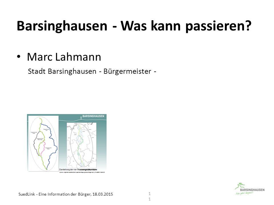 Barsinghausen - Was kann passieren? Marc Lahmann Stadt Barsinghausen - Bürgermeister - SuedLink - Eine Information der Bürger, 18.03.2015 11