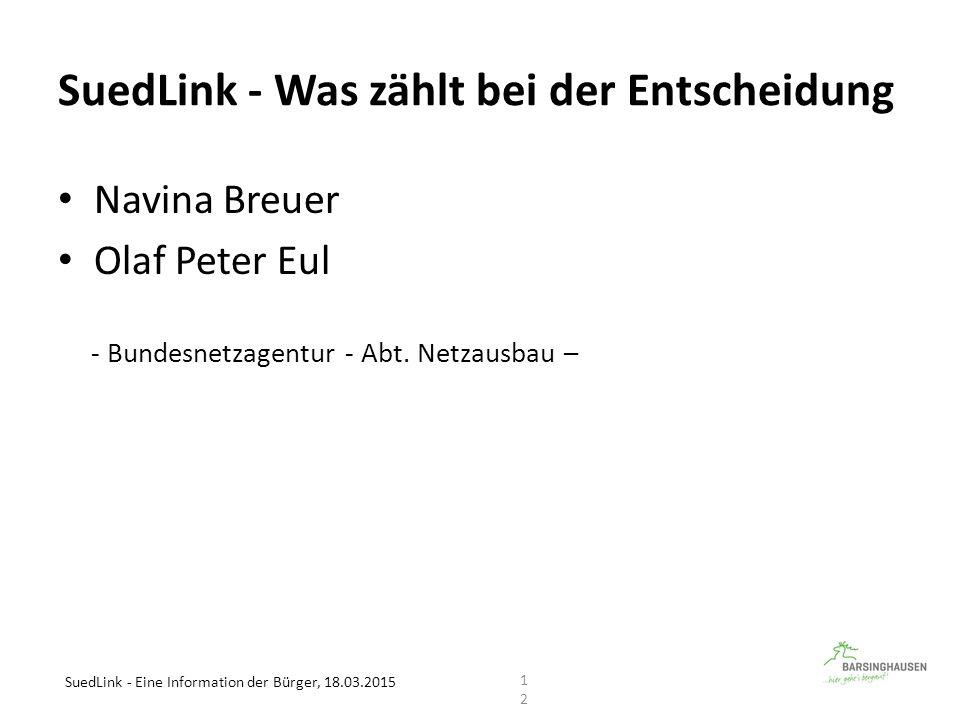 SuedLink - Was zählt bei der Entscheidung Navina Breuer Olaf Peter Eul - Bundesnetzagentur - Abt. Netzausbau – SuedLink - Eine Information der Bürger,