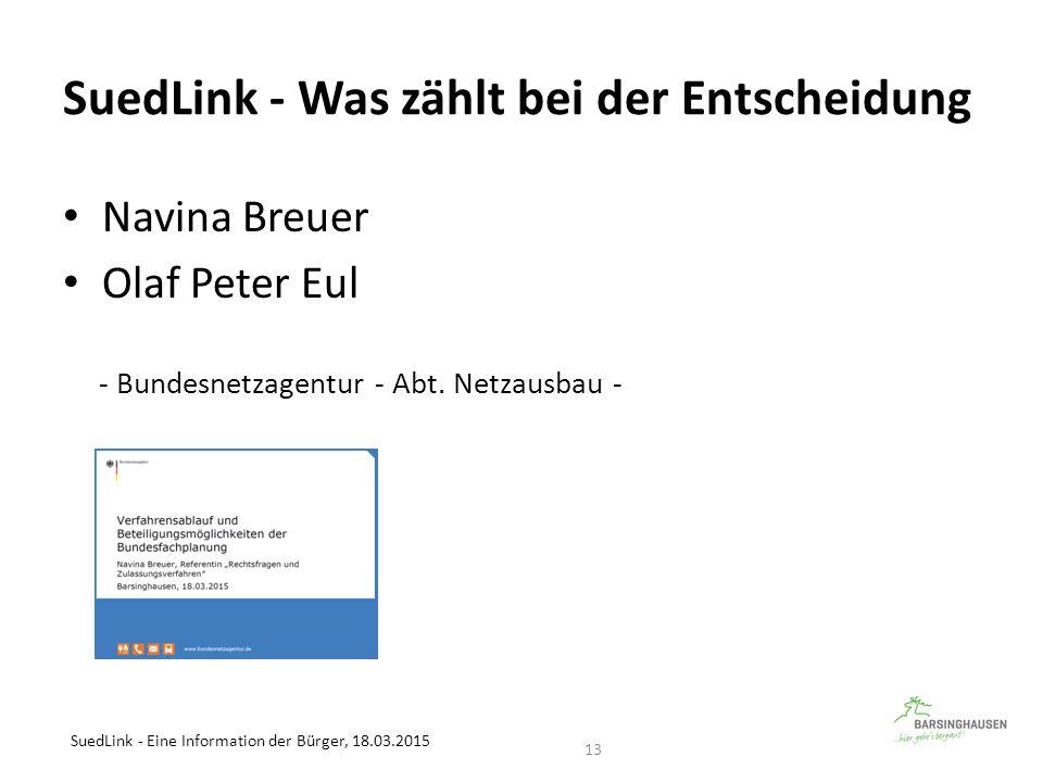 SuedLink - Was zählt bei der Entscheidung Navina Breuer Olaf Peter Eul - Bundesnetzagentur - Abt. Netzausbau - SuedLink - Eine Information der Bürger,