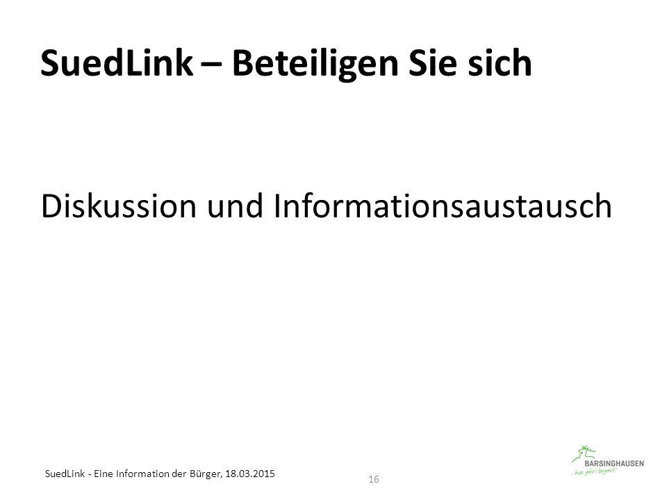 SuedLink – Beteiligen Sie sich Diskussion und Informationsaustausch SuedLink - Eine Information der Bürger, 18.03.2015 16