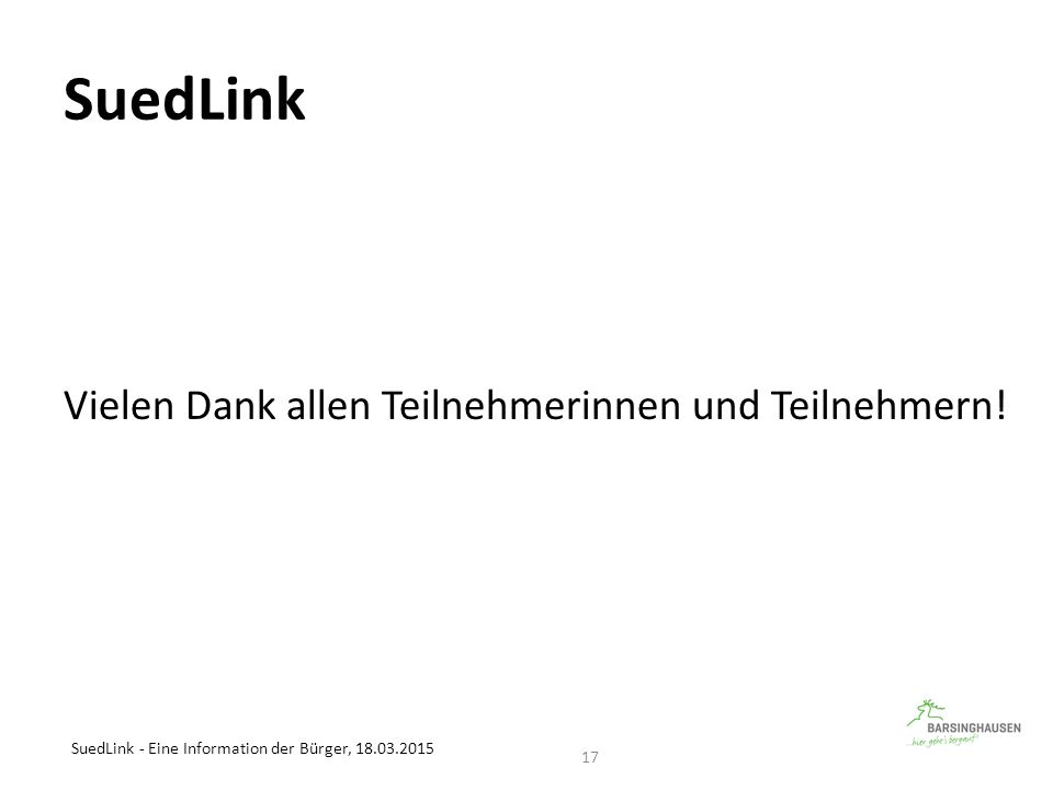SuedLink Vielen Dank allen Teilnehmerinnen und Teilnehmern! SuedLink - Eine Information der Bürger, 18.03.2015 17