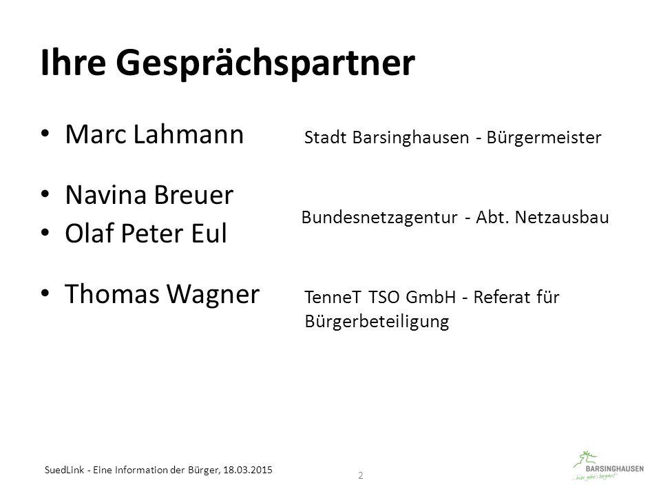 Ihre Gesprächspartner Marc Lahmann Stadt Barsinghausen - Bürgermeister Navina Breuer Olaf Peter Eul Thomas Wagner TenneT TSO GmbH - Referat für Bürger