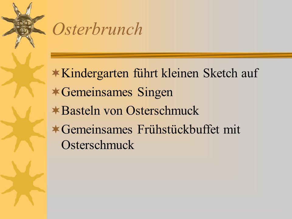  Kindergarten führt kleinen Sketch auf  Gemeinsames Singen  Basteln von Osterschmuck  Gemeinsames Frühstückbuffet mit Osterschmuck