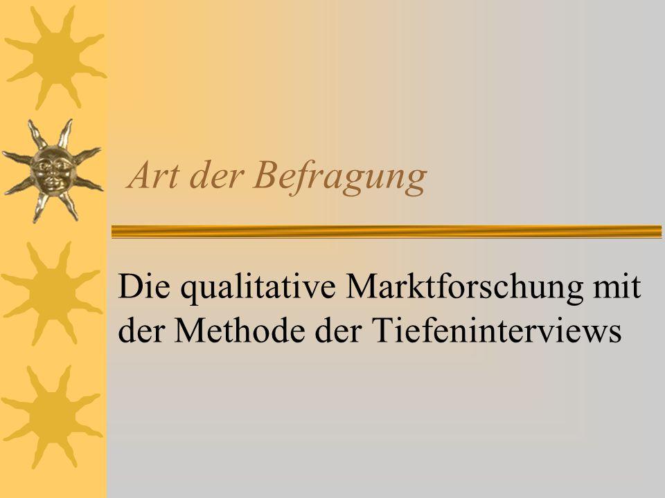 Art der Befragung Die qualitative Marktforschung mit der Methode der Tiefeninterviews