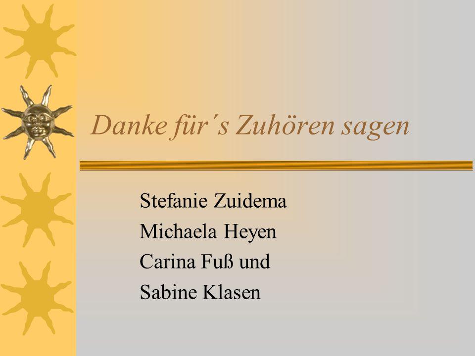 Danke für´s Zuhören sagen Stefanie Zuidema Michaela Heyen Carina Fuß und Sabine Klasen