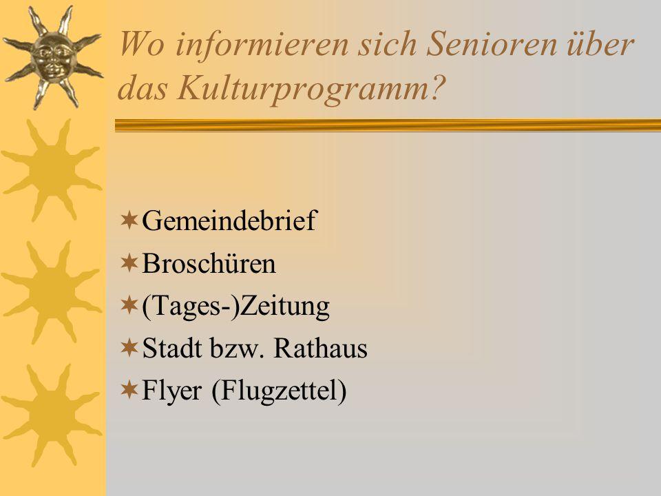 Wo informieren sich Senioren über das Kulturprogramm?  Gemeindebrief  Broschüren  (Tages-)Zeitung  Stadt bzw. Rathaus  Flyer (Flugzettel)