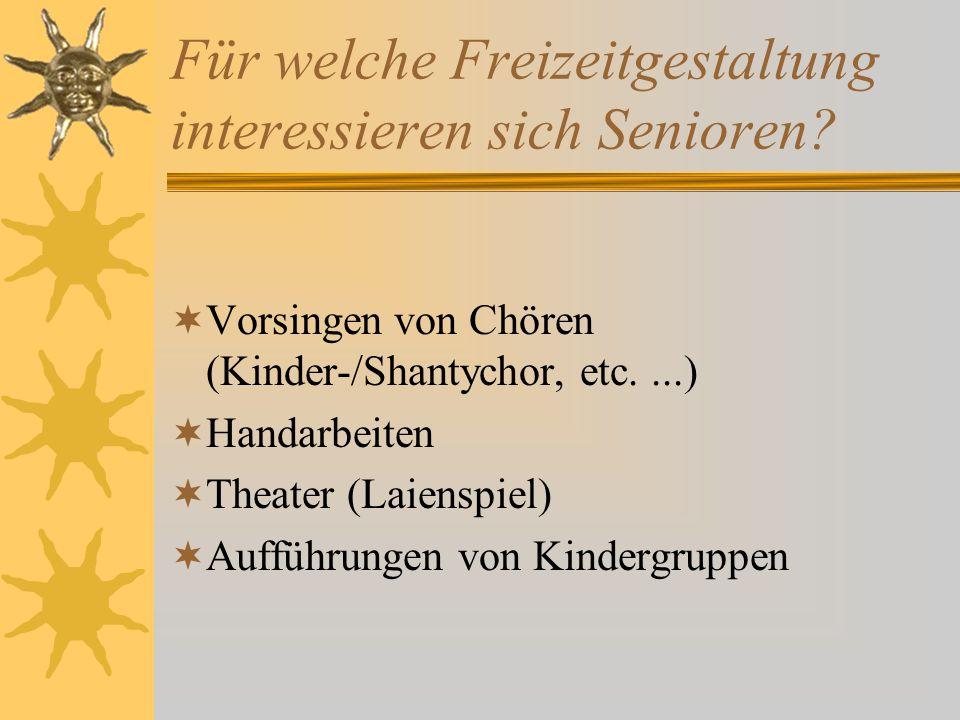 Für welche Freizeitgestaltung interessieren sich Senioren?  Vorsingen von Chören (Kinder-/Shantychor, etc....)  Handarbeiten  Theater (Laienspiel)