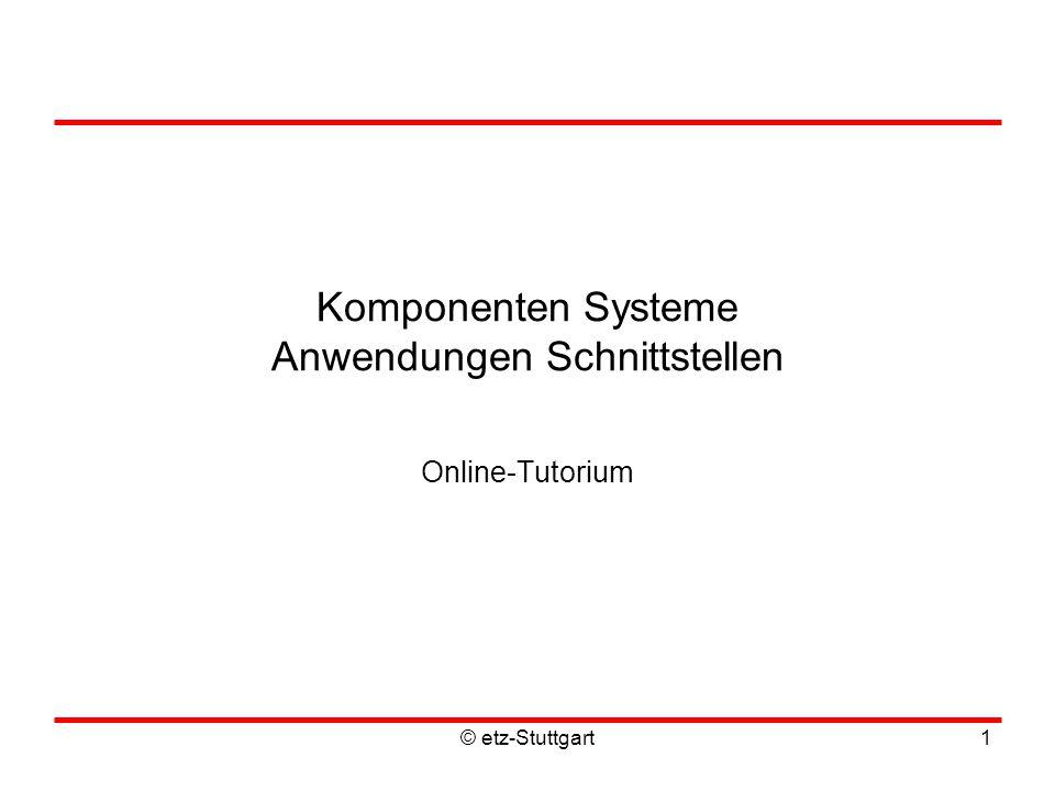 © etz-Stuttgart1 Komponenten Systeme Anwendungen Schnittstellen Online-Tutorium
