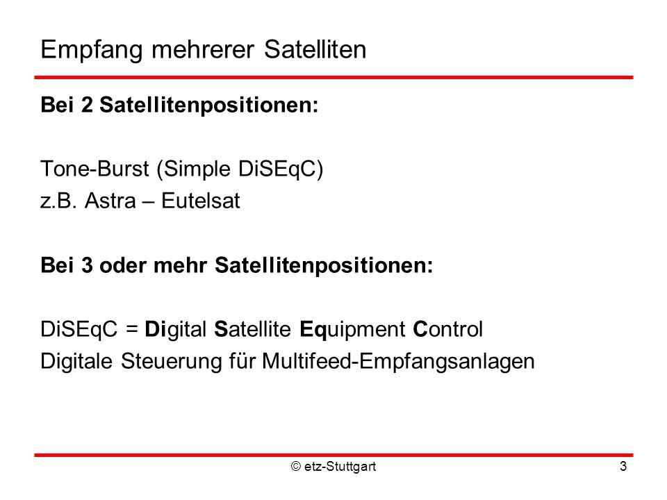 © etz-Stuttgart3 Empfang mehrerer Satelliten Bei 2 Satellitenpositionen: Tone-Burst (Simple DiSEqC) z.B.