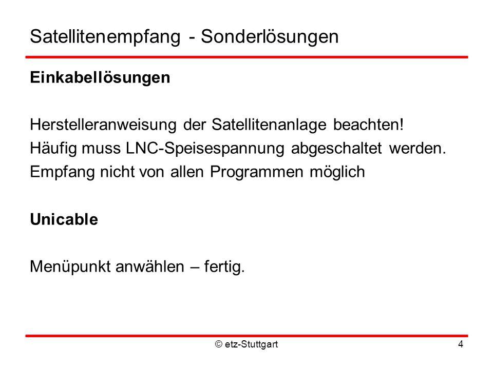 © etz-Stuttgart4 Satellitenempfang - Sonderlösungen Einkabellösungen Herstelleranweisung der Satellitenanlage beachten.
