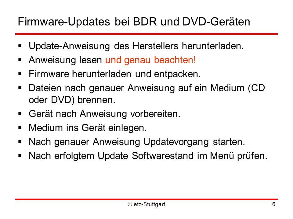 © etz-Stuttgart6 Firmware-Updates bei BDR und DVD-Geräten  Update-Anweisung des Herstellers herunterladen.