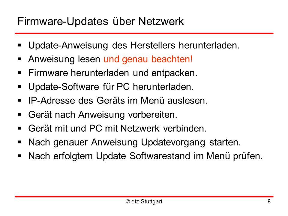 © etz-Stuttgart8 Firmware-Updates über Netzwerk  Update-Anweisung des Herstellers herunterladen.