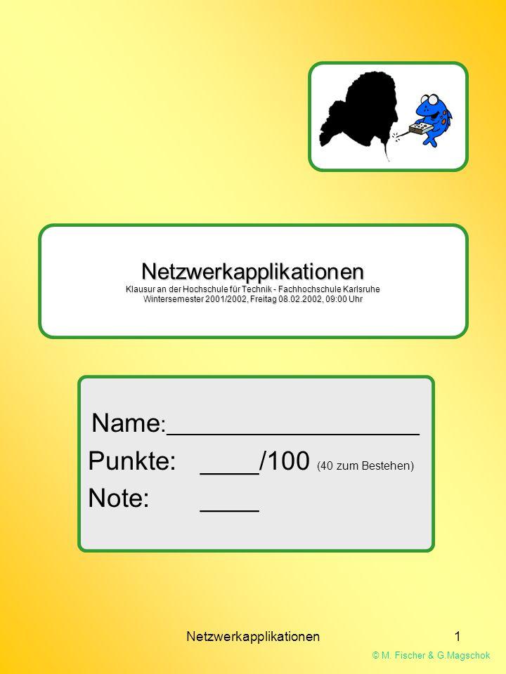 © M. Fischer & G.Magschok Netzwerkapplikationen1 Netzwerkapplikationen Klausur an der Hochschule für Technik - Fachhochschule Karlsruhe Wintersemester