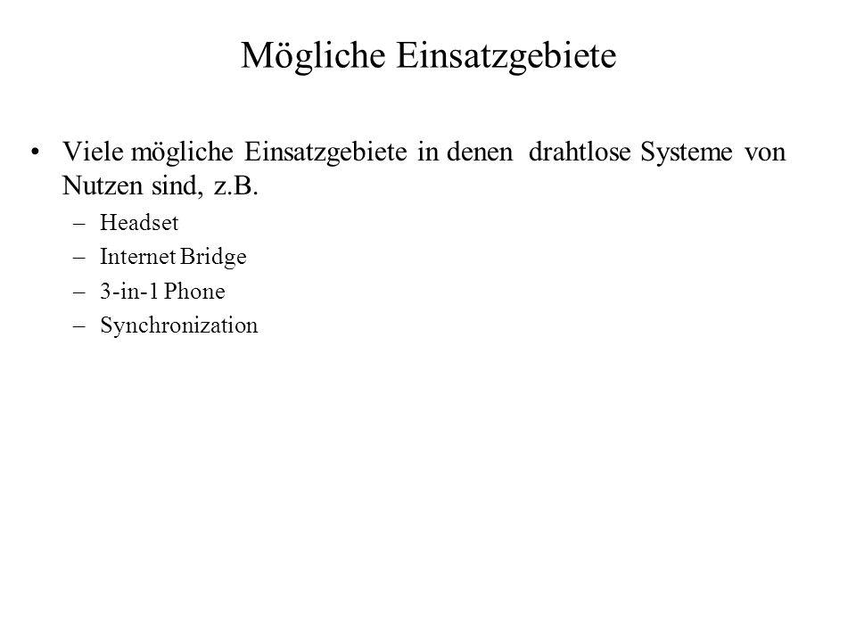 Mögliche Einsatzgebiete Viele mögliche Einsatzgebiete in denen drahtlose Systeme von Nutzen sind, z.B. –Headset –Internet Bridge –3-in-1 Phone –Synchr