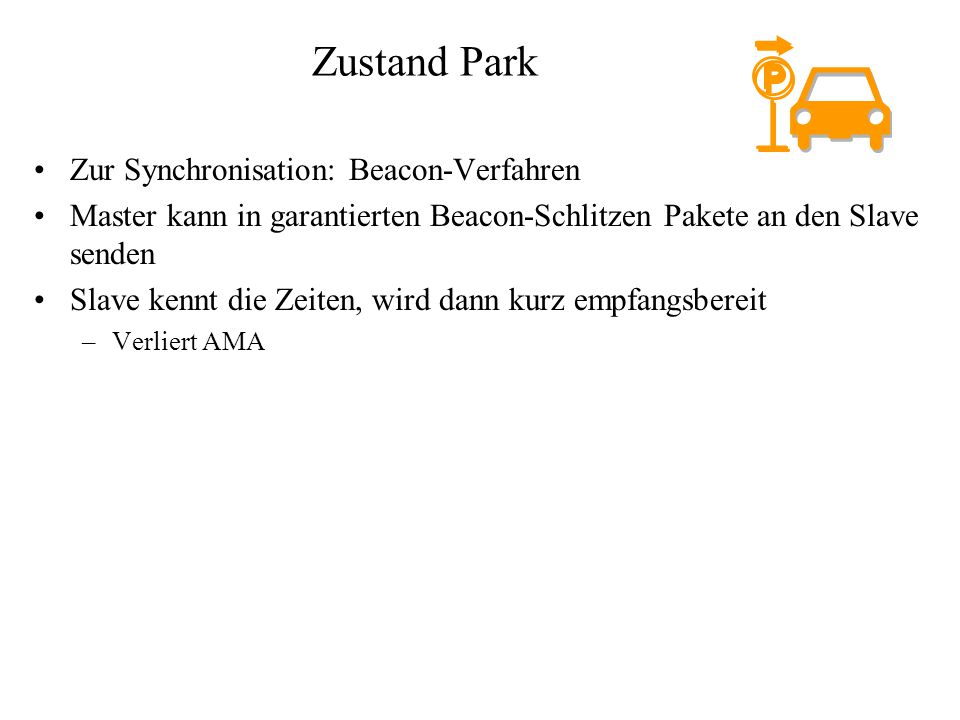 Zustand Park Zur Synchronisation: Beacon-Verfahren Master kann in garantierten Beacon-Schlitzen Pakete an den Slave senden Slave kennt die Zeiten, wir