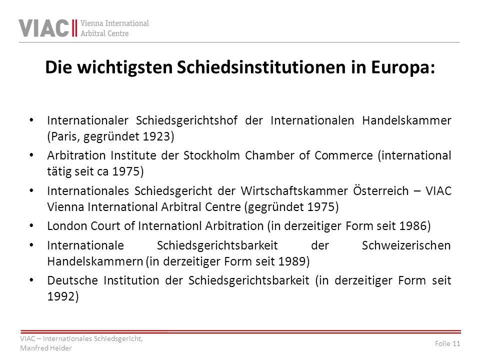 Folie 11 VIAC – Internationales Schiedsgericht, Manfred Heider Die wichtigsten Schiedsinstitutionen in Europa: Internationaler Schiedsgerichtshof der