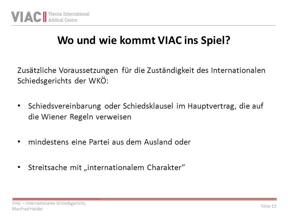 Folie 13 VIAC – Internationales Schiedsgericht, Manfred Heider Wo und wie kommt VIAC ins Spiel? Zusätzliche Voraussetzungen für die Zuständigkeit des
