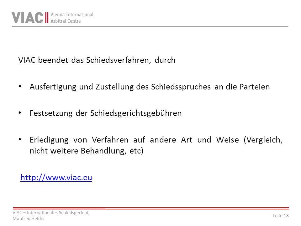 Folie 18 VIAC – Internationales Schiedsgericht, Manfred Heider VIAC beendet das Schiedsverfahren, durch Ausfertigung und Zustellung des Schiedsspruche