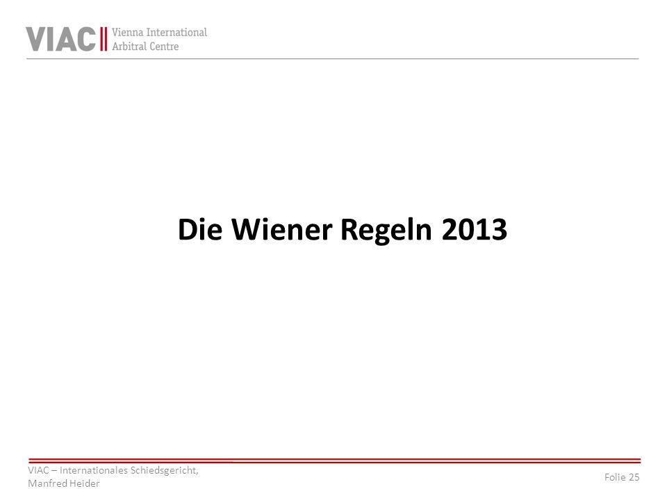 Folie 25 VIAC – Internationales Schiedsgericht, Manfred Heider Die Wiener Regeln 2013