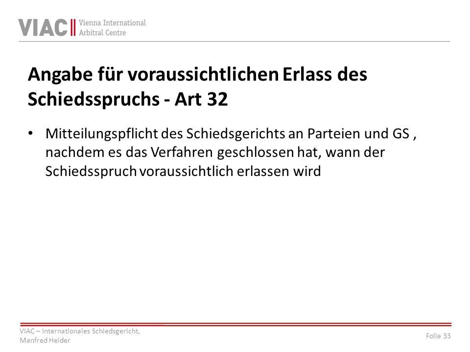 Folie 33 VIAC – Internationales Schiedsgericht, Manfred Heider Angabe für voraussichtlichen Erlass des Schiedsspruchs - Art 32 Mitteilungspflicht des