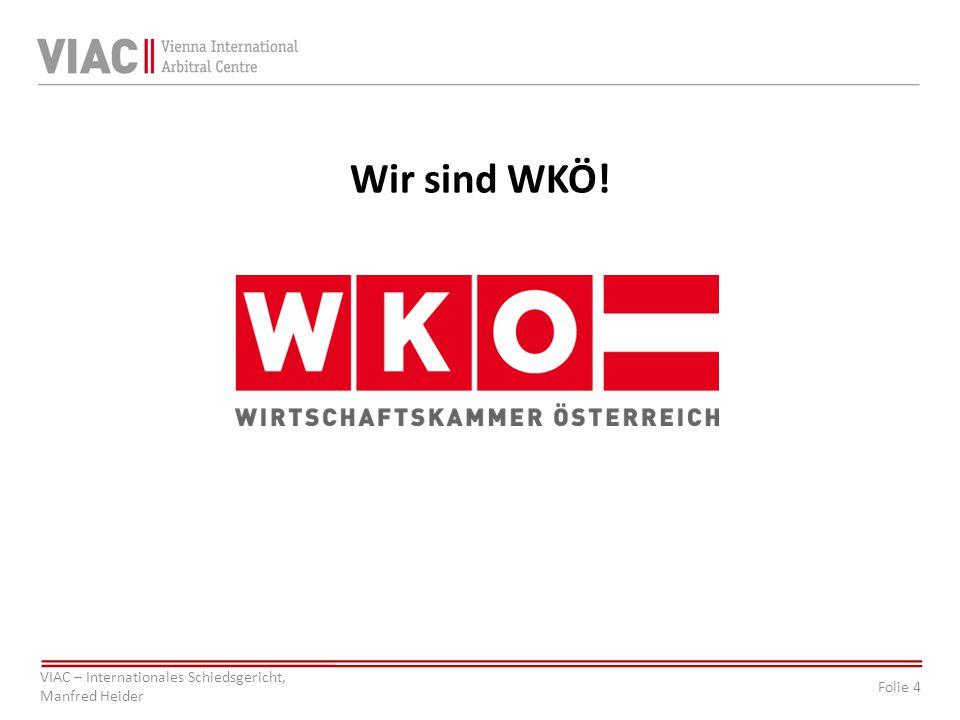 Folie 4 VIAC – Internationales Schiedsgericht, Manfred Heider Wir sind WKÖ!