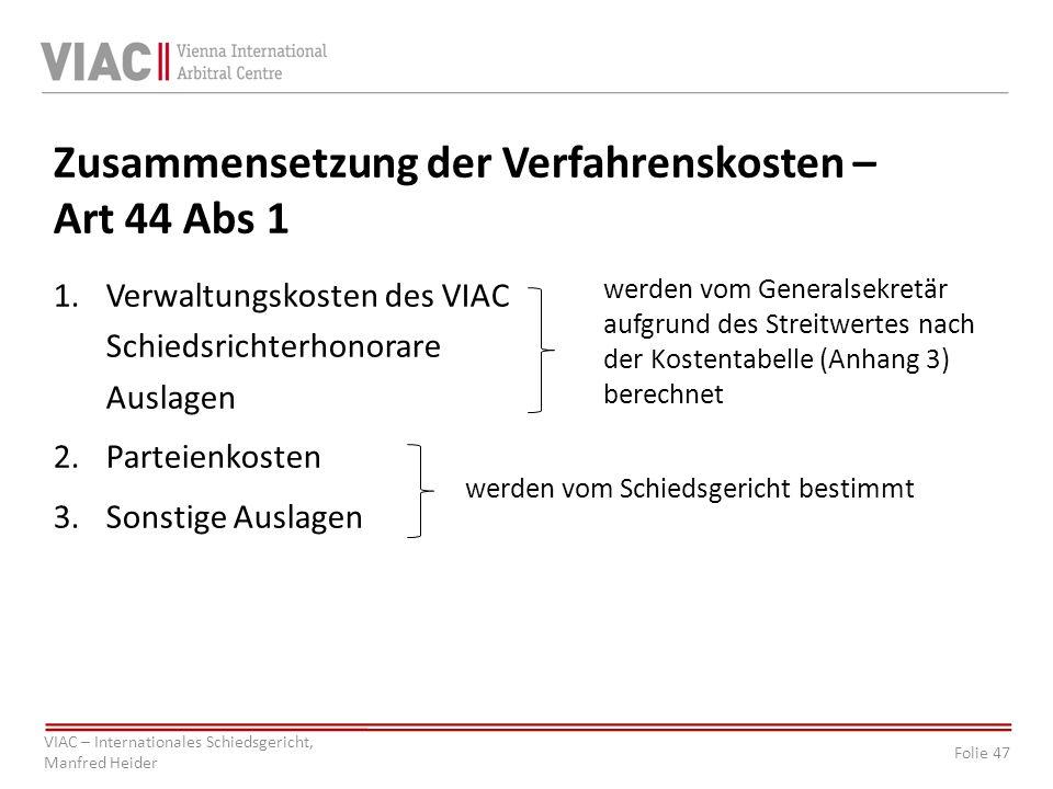 Folie 47 VIAC – Internationales Schiedsgericht, Manfred Heider Zusammensetzung der Verfahrenskosten – Art 44 Abs 1 1.Verwaltungskosten des VIAC Schied