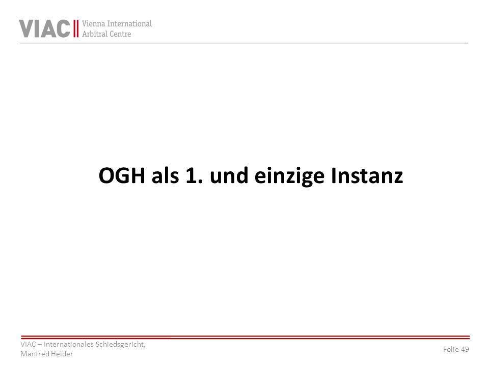 Folie 49 VIAC – Internationales Schiedsgericht, Manfred Heider OGH als 1. und einzige Instanz
