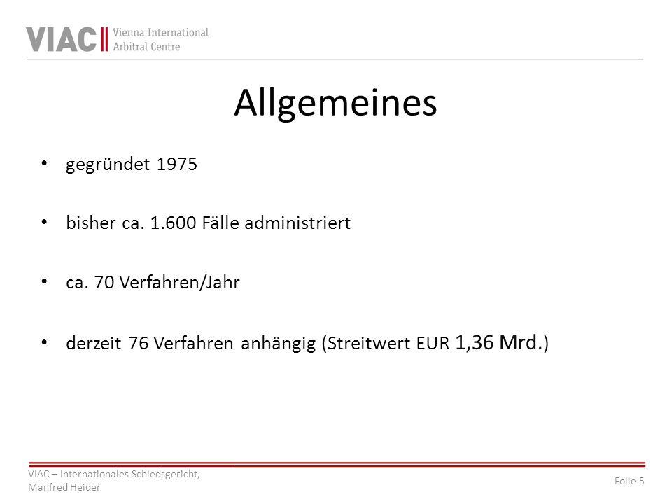 Folie 5 VIAC – Internationales Schiedsgericht, Manfred Heider Allgemeines gegründet 1975 bisher ca. 1.600 Fälle administriert ca. 70 Verfahren/Jahr de