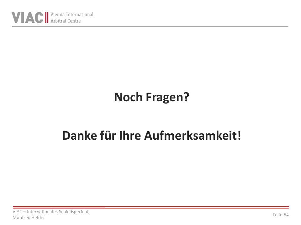 Folie 54 VIAC – Internationales Schiedsgericht, Manfred Heider Noch Fragen? Danke für Ihre Aufmerksamkeit!