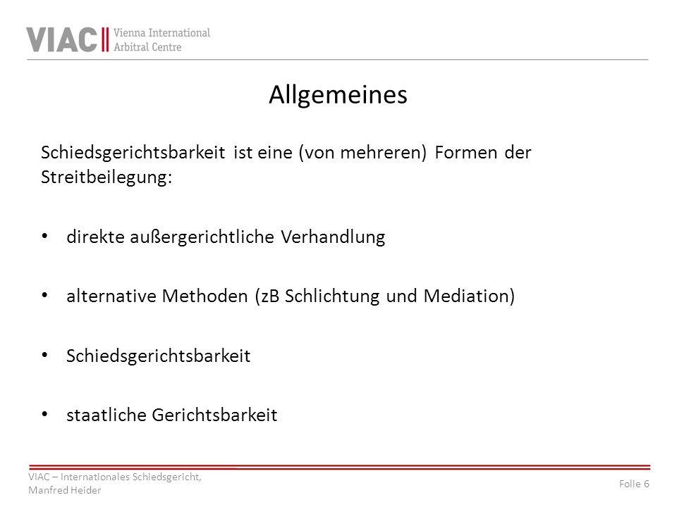 Folie 6 VIAC – Internationales Schiedsgericht, Manfred Heider Allgemeines Schiedsgerichtsbarkeit ist eine (von mehreren) Formen der Streitbeilegung: d