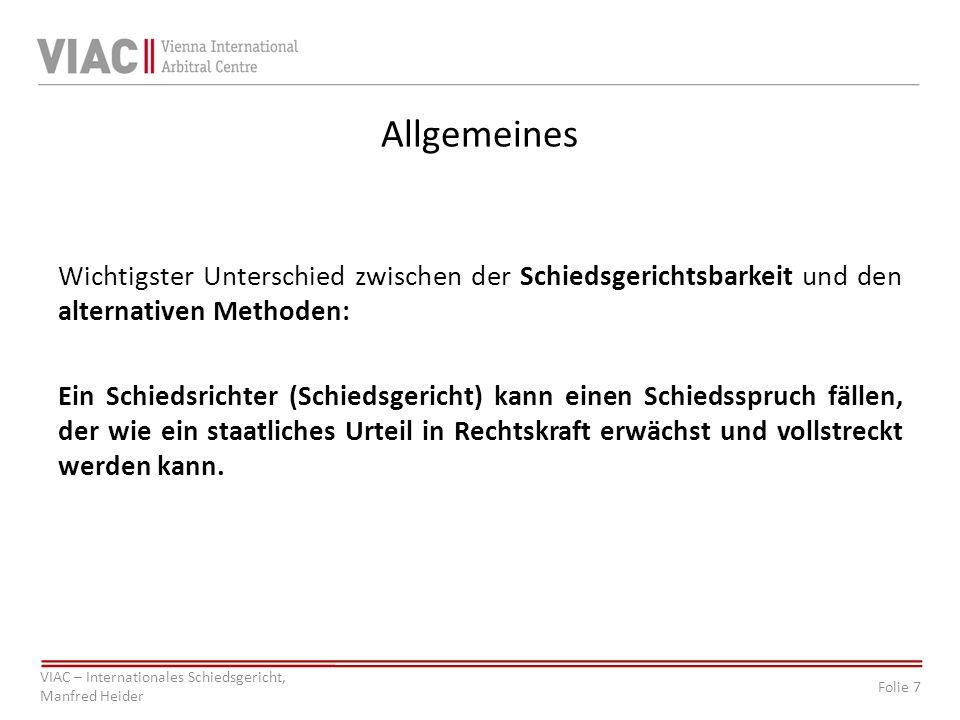 Folie 7 VIAC – Internationales Schiedsgericht, Manfred Heider Allgemeines Wichtigster Unterschied zwischen der Schiedsgerichtsbarkeit und den alternat