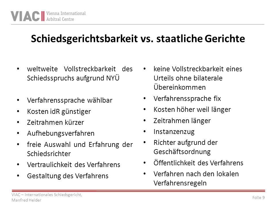 Folie 9 VIAC – Internationales Schiedsgericht, Manfred Heider Schiedsgerichtsbarkeit vs. staatliche Gerichte weltweite Vollstreckbarkeit des Schiedssp