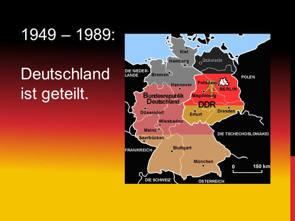 1949 – 1989: Deutschland ist geteilt.