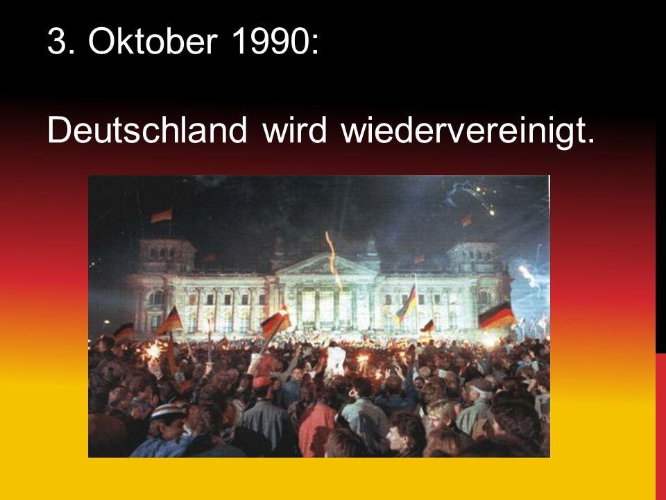 3. Oktober 1990: Deutschland wird wiedervereinigt.