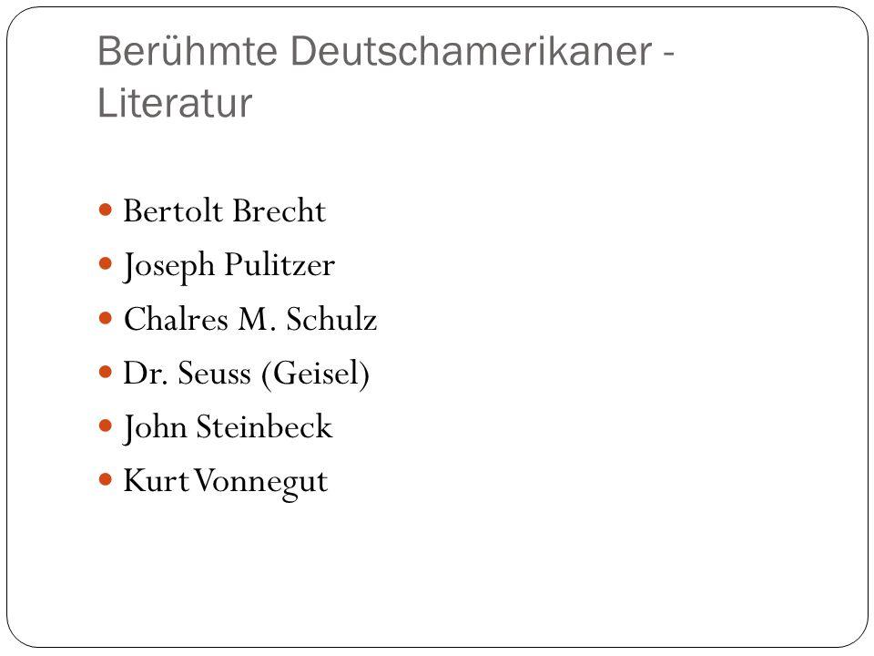 Berühmte Deutschamerikaner - Literatur Bertolt Brecht Joseph Pulitzer Chalres M. Schulz Dr. Seuss (Geisel) John Steinbeck Kurt Vonnegut