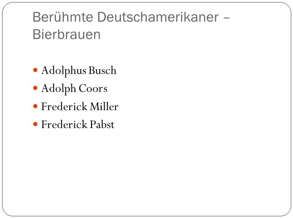 Berühmte Deutschamerikaner – Bierbrauen Adolphus Busch Adolph Coors Frederick Miller Frederick Pabst