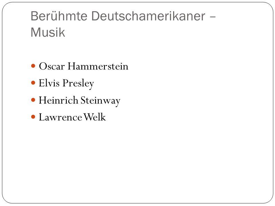 Berühmte Deutschamerikaner – Musik Oscar Hammerstein Elvis Presley Heinrich Steinway Lawrence Welk