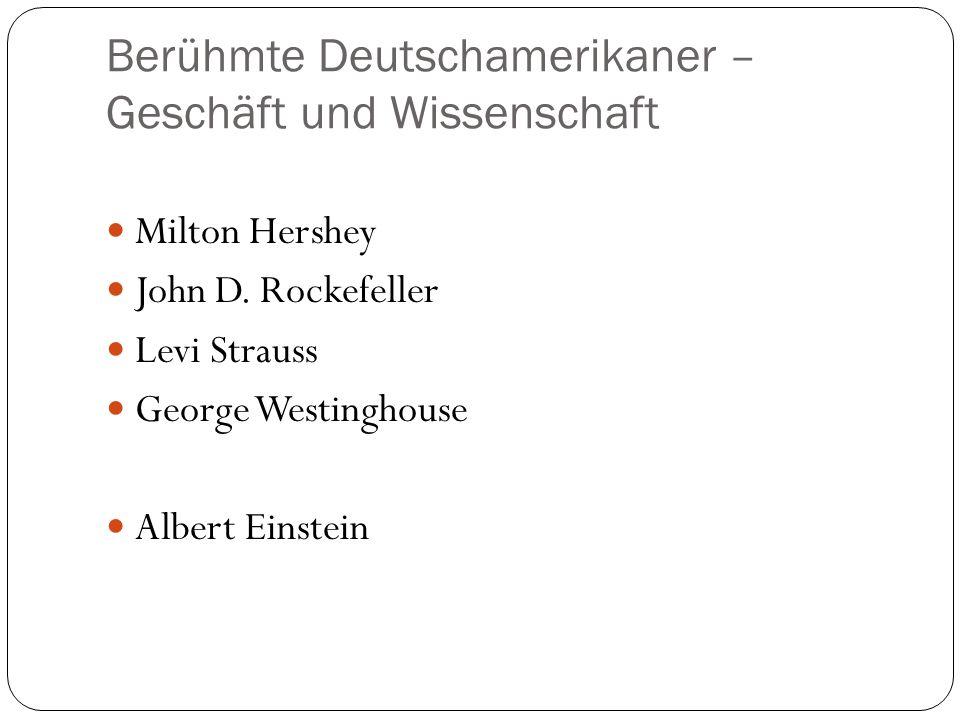 Berühmte Deutschamerikaner – Geschäft und Wissenschaft Milton Hershey John D. Rockefeller Levi Strauss George Westinghouse Albert Einstein