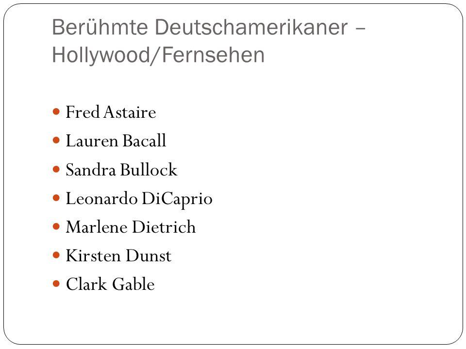 Berühmte Deutschamerikaner – Hollywood/Fernsehen Fred Astaire Lauren Bacall Sandra Bullock Leonardo DiCaprio Marlene Dietrich Kirsten Dunst Clark Gabl