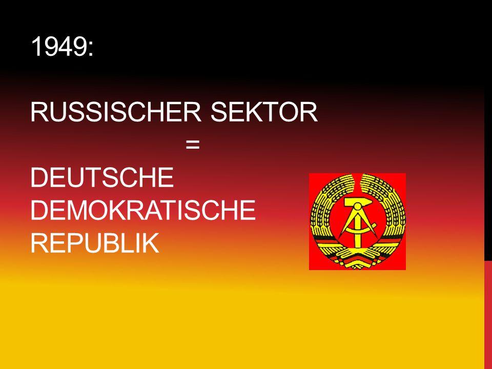 1949: RUSSISCHER SEKTOR = DEUTSCHE DEMOKRATISCHE REPUBLIK