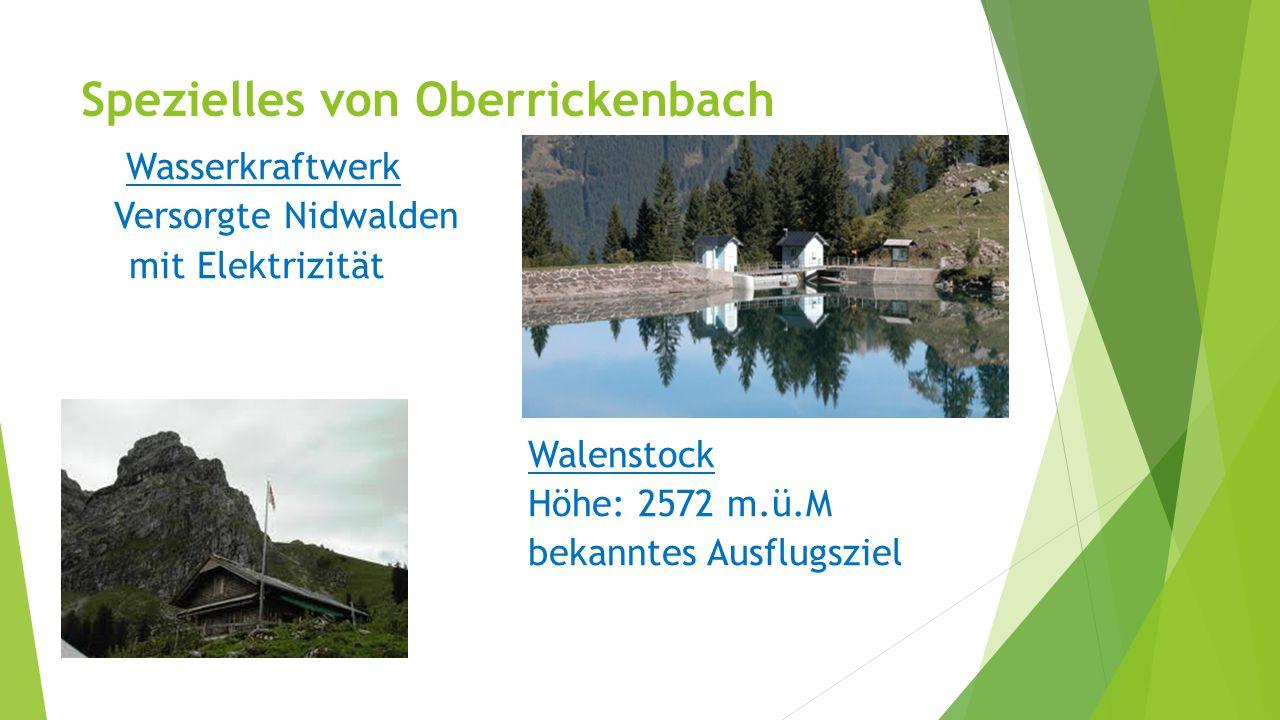Spezielles von Oberrickenbach Wasserkraftwerk Versorgte Nidwalden mit Elektrizität Walenstock Höhe: 2572 m.ü.M bekanntes Ausflugsziel