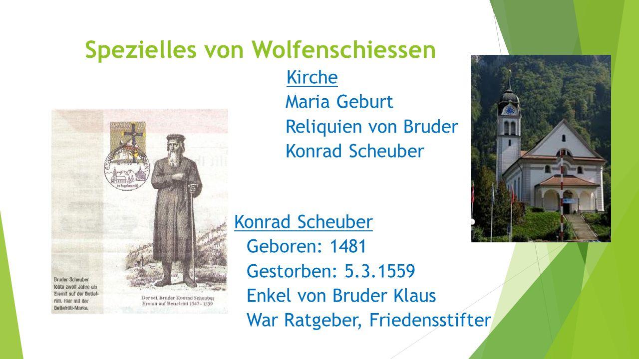 Spezielles von Wolfenschiessen Kirche Maria Geburt Reliquien von Bruder Konrad Scheuber Konrad Scheuber Geboren: 1481 Gestorben: 5.3.1559 Enkel von Br